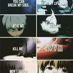 Kaneki and hide ~you can break my soul take my life away beat me hurt me kill me but for the love of god don t touch him ~ tokyo ghoul Otaku Anime, Manga Anime, Hide Tokyo Ghoul, Ken Kaneki Tokyo Ghoul, Sad Anime Quotes, Manga Quotes, Scary Quotes, Depressing Quotes, Funny Quotes