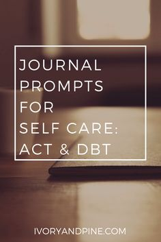journal prompts | therapy | DBT | ACT | journaling | self care | self reflection | therapeutic | self love | counseling | acceptance and commitment therapy