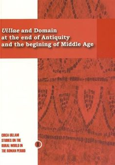 Villae and domain at the end of Antiquity and the begining of Middle Age : how do rural societies respond to their changing times? / [publisher: François Réchin] [Pau] : Presses de l'Université de Pau et des Pays de l'Adour, 2015 http://cataleg.ub.edu/record=b2181942~S1*cat
