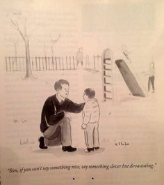 """""""Son, if you can't say something nice, say something clever but devastating."""""""