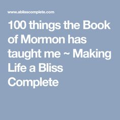 100 things the Book of Mormon has taught me ~ Making Life a Bliss Complete