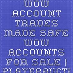 WoW Account Trades Made Safe. WOW Accounts for Sale | PlayerAuctions