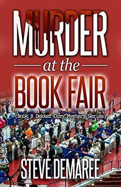 Murder at the Book Fair (Book 8 Dekker Cozy Mystery Series) by Steve Demaree http://www.amazon.com/dp/B00PPFQK22/ref=cm_sw_r_pi_dp_ZjBJvb091FPH5