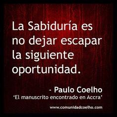 La sabiduría es no dejar escapar la siguiente oportunidad - Paulo Coelho, #frases #citas #PauloCoelho