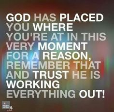 Trust Jesus that he is working everything out for the good! Use what you have and where your at to shine His light!