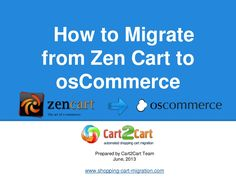 how-to-migrate-from-zen-cart-to-oscommerce by Cart2Cart via Slideshare