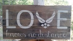 LOVE Knows No Distance, with Air Force Symbol  Display this in your home to always remember your loved ones who are serving overseas https://www.etsy.com/shop/PatientBlessingsCrea