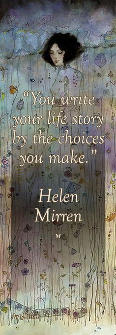 """""""You write your life story by the choices you make."""" ♡ Helen Mirren More #Greatwordsofwisdom"""