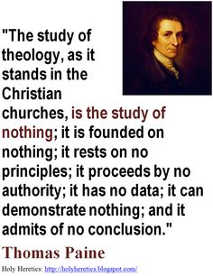 """""""The study of theology, as it stands in the Christian churches, is the study of nothing.""""  - - Thomas Paine.     > > > > > Click image!"""