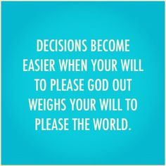 Decisions become easier when your will do obey