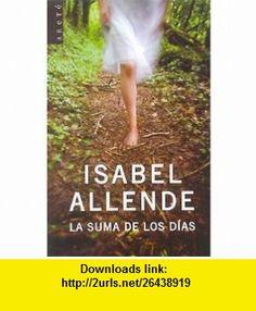 LA Suma De Los Dias (9788401016004) Isabel Allende , ISBN-10: 8401016002  , ISBN-13: 978-8401016004 ,  , tutorials , pdf , ebook , torrent , downloads , rapidshare , filesonic , hotfile , megaupload , fileserve