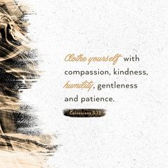 """""""Clothe yourself with compassion, kindness, humility, gentleness and patience"""" (Colossians NIV). Amplified Bible, Colossians 3, Psalm 46, Philippians 4, New Living Translation, Daily Bible, Daily Word, Bible Verses Quotes, Bible Scriptures"""