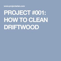 PROJECT #001: HOW TO CLEAN DRIFTWOOD Driftwood Wreath, Driftwood Projects, Driftwood Art, Craft Projects, Projects To Try, Craft Ideas, Craft Night, Wood Pallets, Cleaning