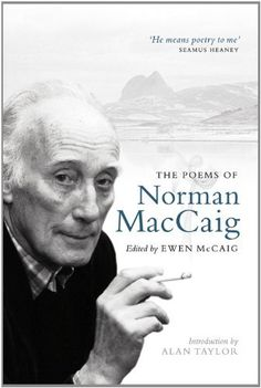 The Poems of Norman McCaig by Norman MacCaig, http://www.amazon.co.uk/dp/1846971365/ref=cm_sw_r_pi_dp_1nWUrb1T8J141