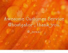 Awesome Customer Service @HostGator , thank you. -_mraxl