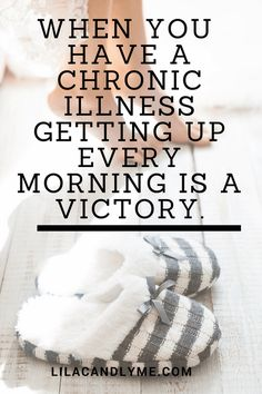 When you have a chronic illness getting up every morning is a victory ~click here to read part 2 of my Lyme diagnosis story from fibro/CFS to Lyme disease. Lilacandlyme.com