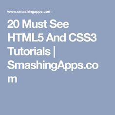 20 Must See HTML5 And CSS3 Tutorials | SmashingApps.com