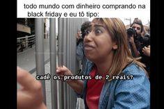 MOMENTO VERDADEIRO: Black Friday vira alvo de memes na internet.