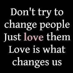 #Rajputmatrimonials  It's rightly said- Never try to change people... just try yourself and love that person...sometimes it will realize that LOVE is the thing that changes us....  Agree or not??  Find your life partner here- http://www.rajput-matrimonial.truelymarry.com/