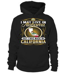 I May Live in Alabama But I Was Made in California State T-Shirt V4 #CaliforniaShirts