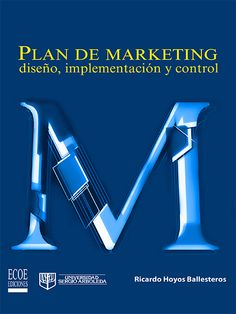 PLAN DE MARKETING: DISEÑO IMPLEMENTACIÓN Y CONTROL Autor: HOYOS RICARDO	 Editorial: ECOE EDICIONES Año: 2013