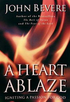 Igniting a Passion for God. In this book, John challenges you to exchange a mediocre relationship with God for a vibrant, fiery interaction with the Lord. Learn about God's desire to dwell in you...  A HEART ABLAZE / JOHN BEVERE