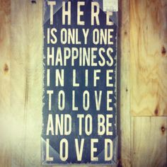 """HomeGoods """"There is only one happiness in life to love and to be loved"""""""