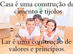 ''Casa é uma construção de cimento e tijolos. Lar é uma construção de valores e princípios.''