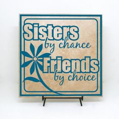 Sisters by chance, friends by choice Sign (Wood Sign or Tile Sign) - Sister Gift on Etsy, $30.00