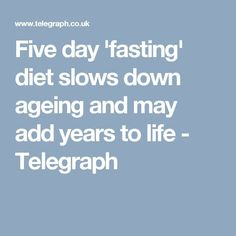 Five day 'fasting' diet slows down ageing and may add years to life - Telegraph Weight Loss For Men, Weight Loss Diet Plan, Fast Weight Loss, Master Cleanse Diet, Longevity Diet, Acupuncture For Weight Loss, Lemon Detox, Slow Down, Ageing
