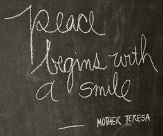 """Peace begins with a smile"" - Mother Theresa"