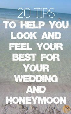 20 Tips To Help You Look and Feel Your Best For Your Wedding and Honeymoon