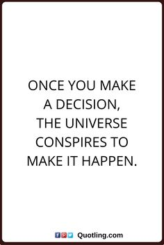 decision quotes Once you make a decision, the universe conspires to make it happen. Decision Quotes, Make It Happen, Dreaming Of You, Lion, Universe, Africa, Dreams, Shit Happens, Words