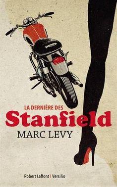 Marc Levy : La Dernière des Stanfield. Au coeur d'un mystère qui hante trois générations, La Dernière des Stanfield nous entraîne de la France occupée à l'été 44, à Baltimore dans la liberté des années 80, jusqu'à Londres et Montréal de nos jours.