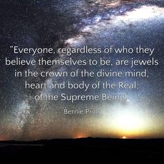 """Everyone, regardless of who they believe themselves to be, are jewels in the crown of the divine mind, heart and body of the Real; of the Supreme Being. World Teachers, The Crown, Supreme, Believe, Mindfulness, Jewels, Heart, Quotes, Quotations"