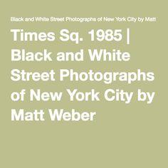 Times Sq. 1985 | Black and White Street Photographs of New York City by Matt Weber