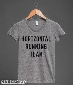 Horizontal Running Team   Did you say no to cardio like Fat Amy? Whether you're at the gym or at the market, let everyone know that you are a proud member of the horizontal Running Team with this design. #Skreened