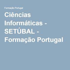 Ciências Informáticas - SETÚBAL - Formação Portugal