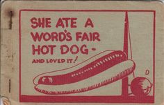 "Tijuana Bible cover with an image of the Trylon and Perisphere from the 1939-1940 New York World's Fair: ""She Ate a World's Fair Hot Dog and Loved It.""  Tijuana Bibles were cheaply-produced and hastily-drawn pornographic comic books. Celebrities, fictional characters and stereotypes were all presented in explicitly sexual scenarios. It was the erotic fan fiction of the last mid-century, and was highly illegal at the time."