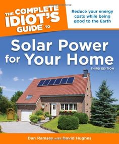 The Complete Idiot's Guide to Solar Power for Your Home, 3rd Edition (Idiot's Guides) by Dan Ramsey http://www.amazon.com/dp/1615640010/ref=cm_sw_r_pi_dp_oI3Gvb1DA1A1G