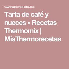 Tarta de café y nueces » Recetas Thermomix | MisThermorecetas