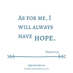 Psalm 71:14 www.beingbrave.faith
