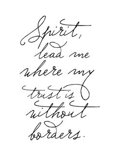 Spirit, lead me where my trust is without borders