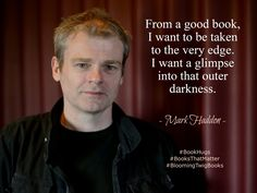 From a good book I want to be taken to the very edge. I want a glimpse into that outer darkness. - Mark Haddon #Booksthatmatter #Bookhugs #Bloomingtwig #Yourstory