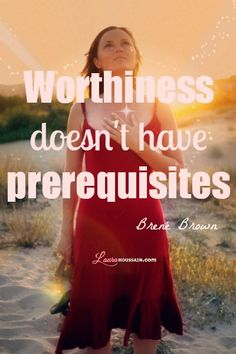 """Always remind yourself that you are intrinsically worthy because… """"worthiness doesn't have prerequisites."""" _Brené Brown"""