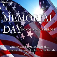 Memorial Day - Honoring Our Heroes.  Greater love has no other than this, that someone lay down his life down for his friends.  John 15:13  #MemorialDay