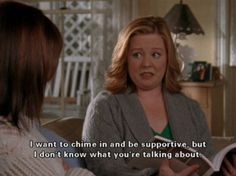 I am pretty sure this is how @Abigail Marshall feels most days when it comes to me.