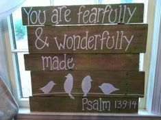 You are fearfully and wonderfully made. Psalm
