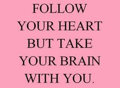 Quotes and Sayings / ZsaZsa Bellagio: Good Idea. Too bad so many times the brain is left behind.
