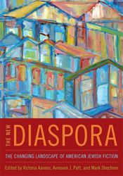 The New Diaspora: The Changing Landscape of American Jewish Fiction by Victoria Aarons, Avinoam J. Patt, and Mark Shechner   Jewish Book Council